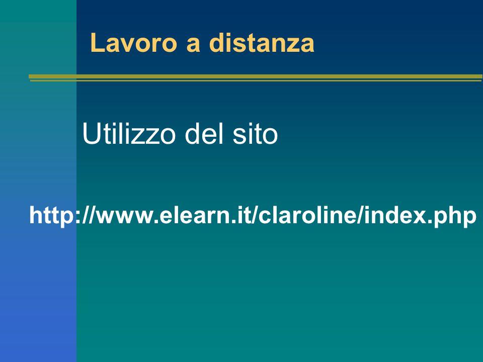 Lavoro a distanza http://www.elearn.it/claroline/index.php Utilizzo del sito