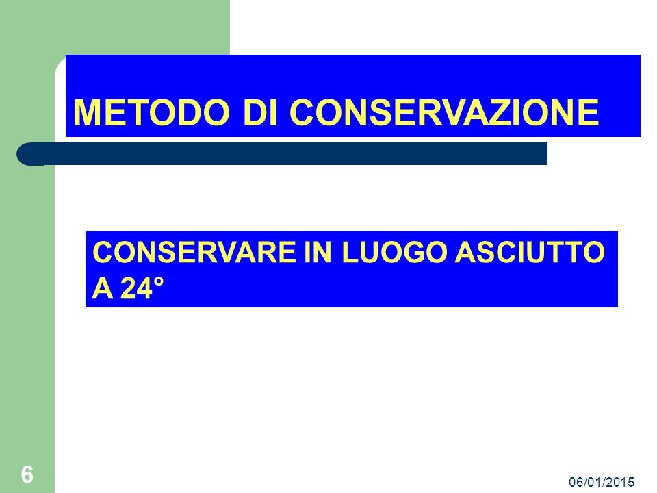 06/01/2015 6 METODO DI CONSERVAZIONE CONSERVARE IN LUOGO ASCIUTTO A 24°