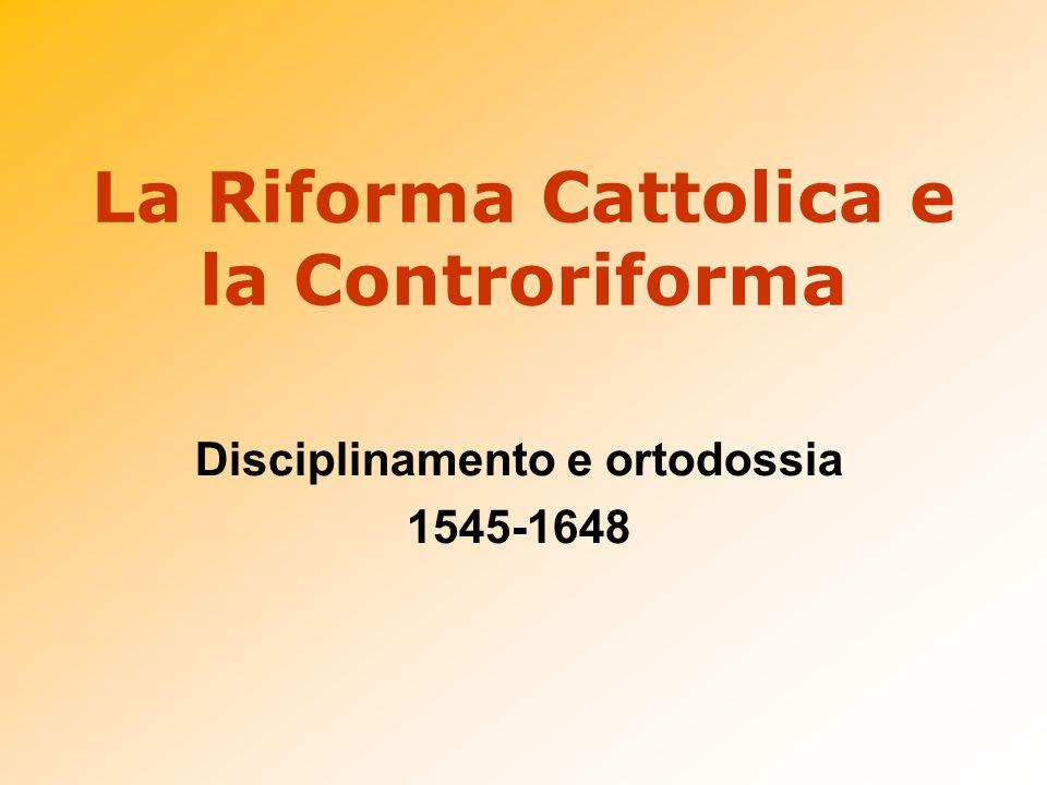 La Riforma Cattolica e la Controriforma Disciplinamento e ortodossia 1545-1648