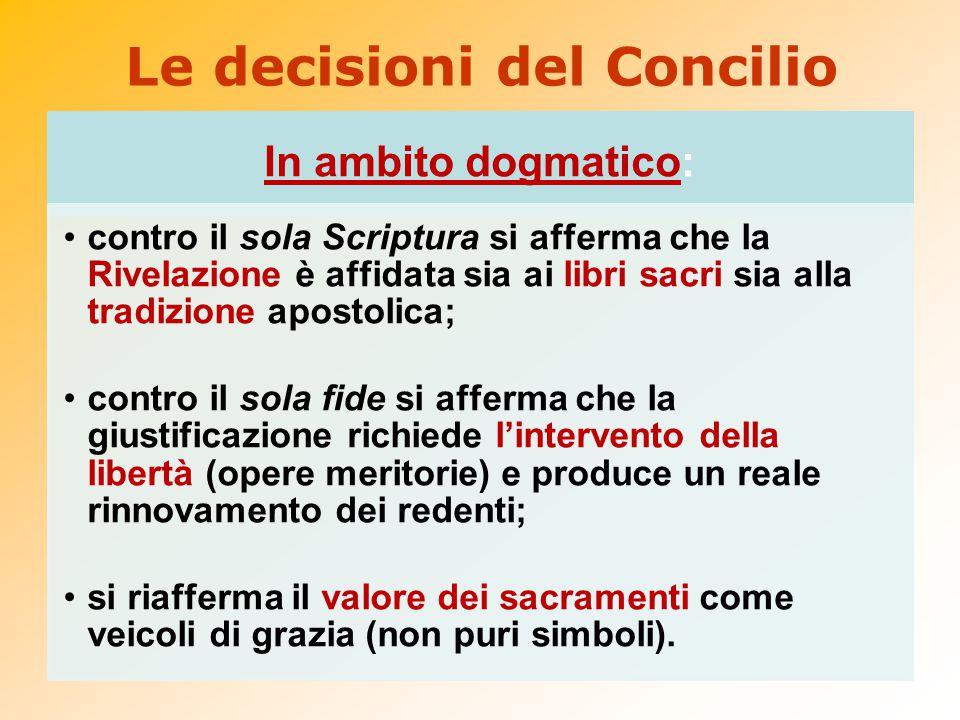 Le decisioni del Concilio In ambito dogmatico: contro il sola Scriptura si afferma che la Rivelazione è affidata sia ai libri sacri sia alla tradizion