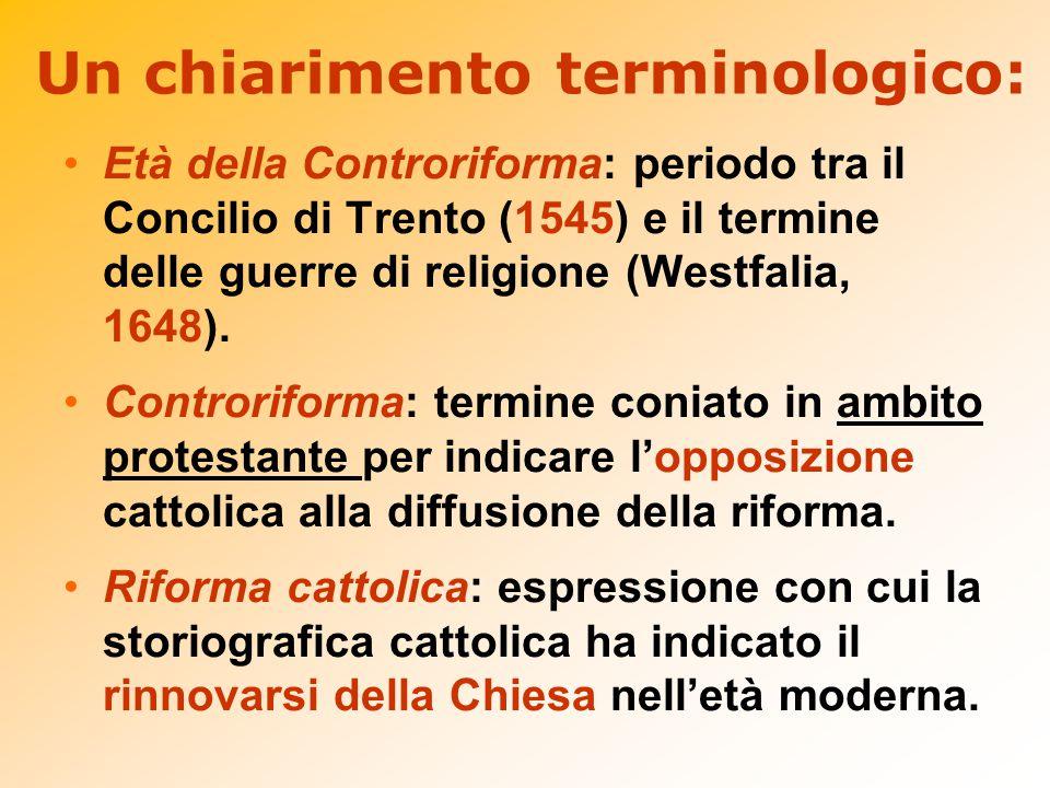 Un chiarimento terminologico: Età della Controriforma: periodo tra il Concilio di Trento (1545) e il termine delle guerre di religione (Westfalia, 164