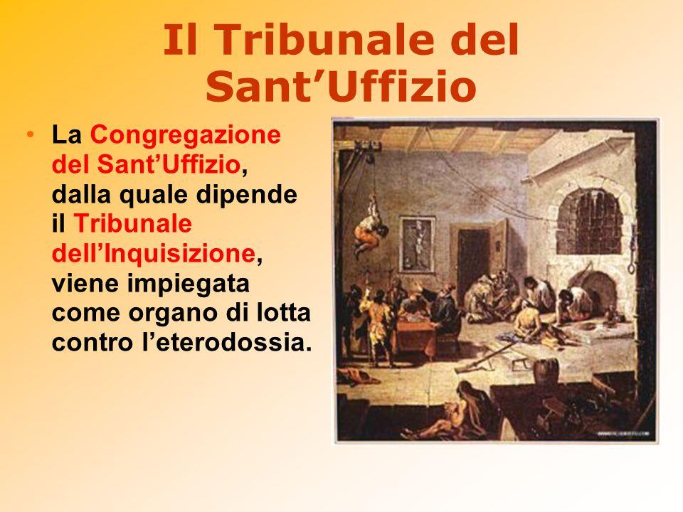 Il Tribunale del Sant'Uffizio La Congregazione del Sant'Uffizio, dalla quale dipende il Tribunale dell'Inquisizione, viene impiegata come organo di lo