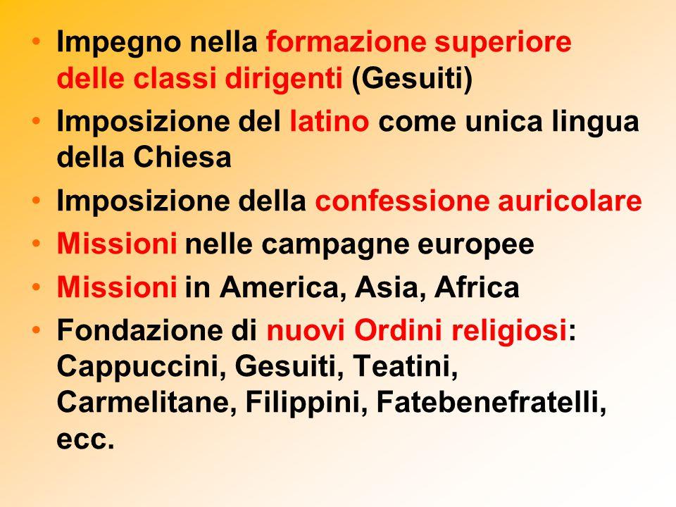 Impegno nella formazione superiore delle classi dirigenti (Gesuiti) Imposizione del latino come unica lingua della Chiesa Imposizione della confession