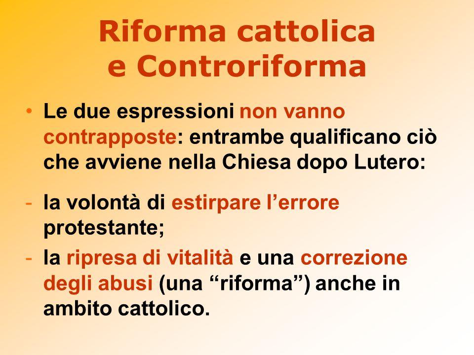 Le due espressioni non vanno contrapposte: entrambe qualificano ciò che avviene nella Chiesa dopo Lutero: -la volontà di estirpare l'errore protestant