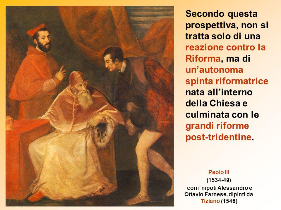 Paolo III (1534-49) con i nipoti Alessandro e Ottavio Farnese, dipinti da Tiziano (1546) Secondo questa prospettiva, non si tratta solo di una reazion