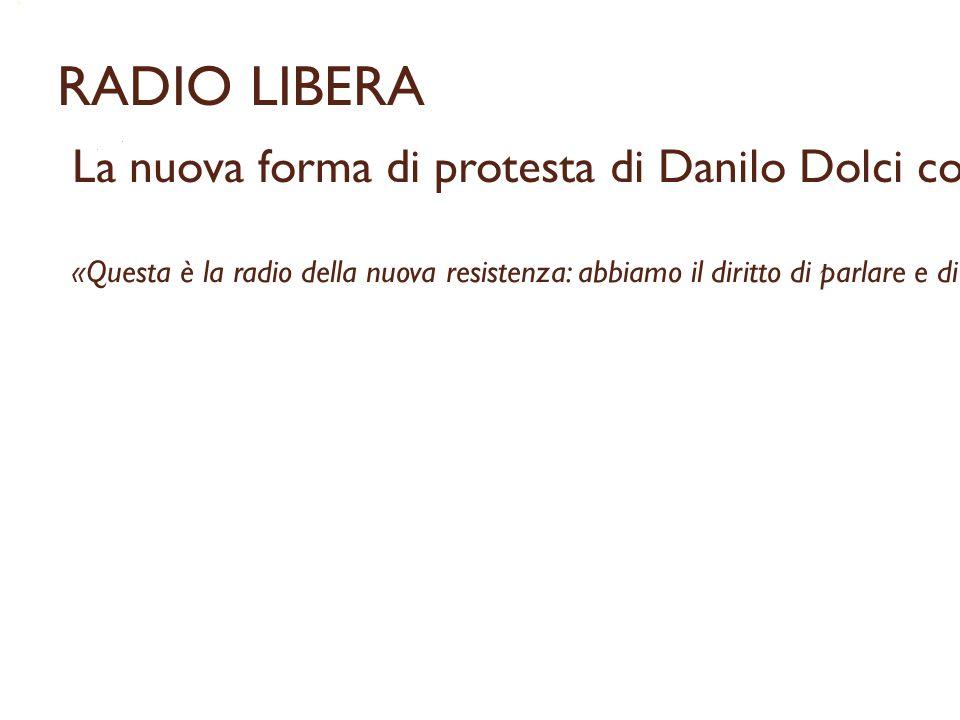 RADIO LIBERA La nuova forma di protesta di Danilo Dolci con i suoi collaboratori, Franco Alasia e Pino Lombardo, in difesa dei poveri cristi della Sic