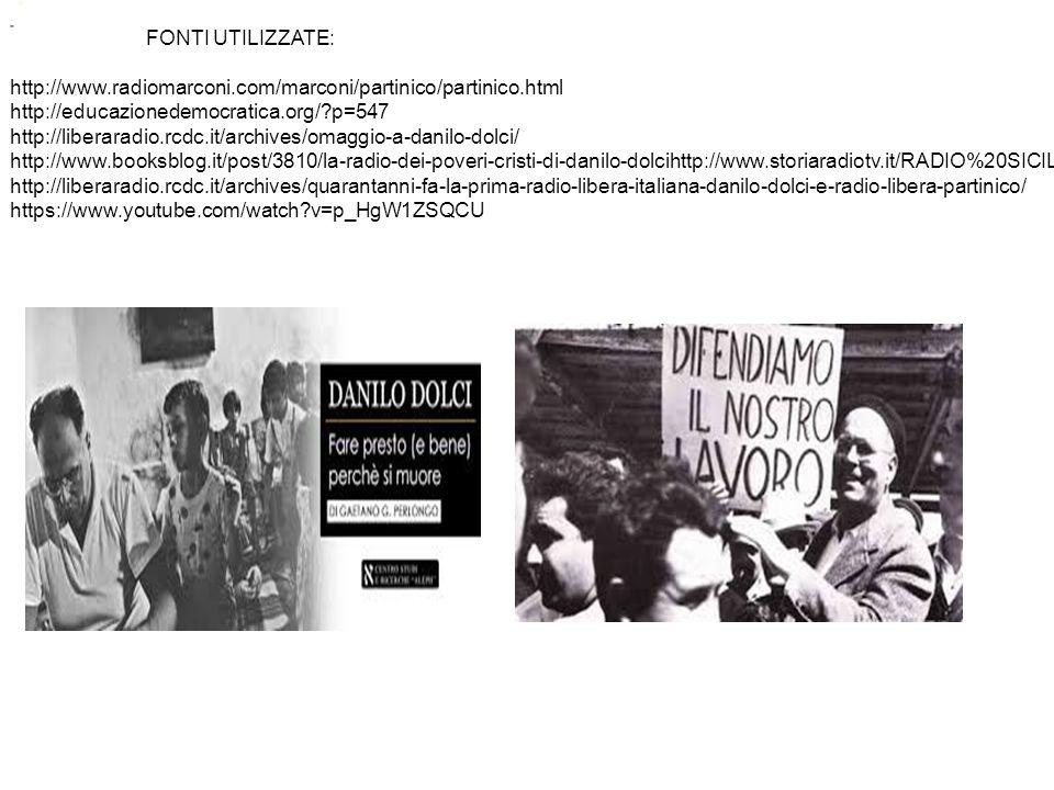 FONTI UTILIZZATE: http://www.radiomarconi.com/marconi/partinico/partinico.html http://educazionedemocratica.org/ p=547 http://liberaradio.rcdc.it/archives/omaggio-a-danilo-dolci/ http://www.booksblog.it/post/3810/la-radio-dei-poveri-cristi-di-danilo-dolcihttp://www.storiaradiotv.it/RADIO%20SICILIA.htm http://liberaradio.rcdc.it/archives/quarantanni-fa-la-prima-radio-libera-italiana-danilo-dolci-e-radio-libera-partinico/ https://www.youtube.com/watch v=p_HgW1ZSQCU