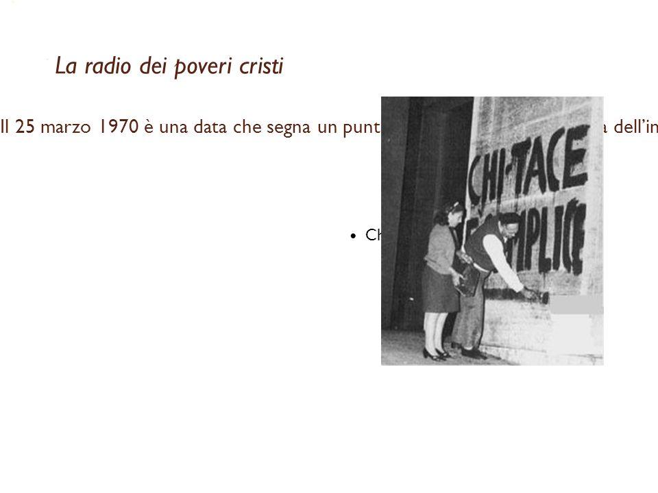 La radio dei poveri cristi Il 25 marzo 1970 è una data che segna un punto di non ritorno nella storia dell'informazione italiana: in quel giorno intor