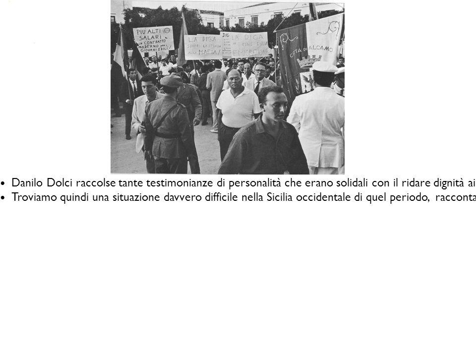 Danilo Dolci raccolse tante testimonianze di personalità che erano solidali con il ridare dignità ai siciliani tra cui: Abbè Pierre, Thich Nhat Hanh, Kevin Seitz, Italo Calvino e tanti altri.