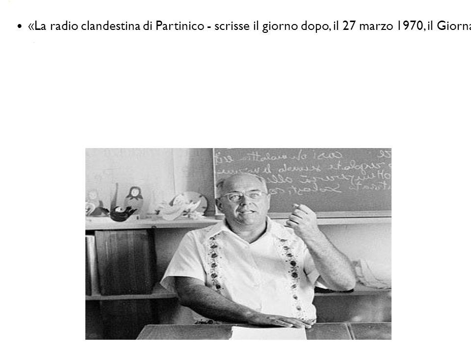 «La radio clandestina di Partinico - scrisse il giorno dopo, il 27 marzo 1970, il Giornale di Sicilia - ha trasmesso per sole ventisette ore. Stasera