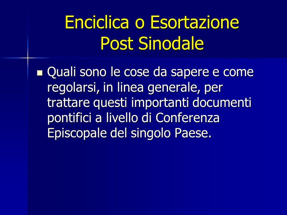 Enciclica o Esortazione Post Sinodale Quali sono le cose da sapere e come regolarsi, in linea generale, per trattare questi importanti documenti pontifici a livello di Conferenza Episcopale del singolo Paese.