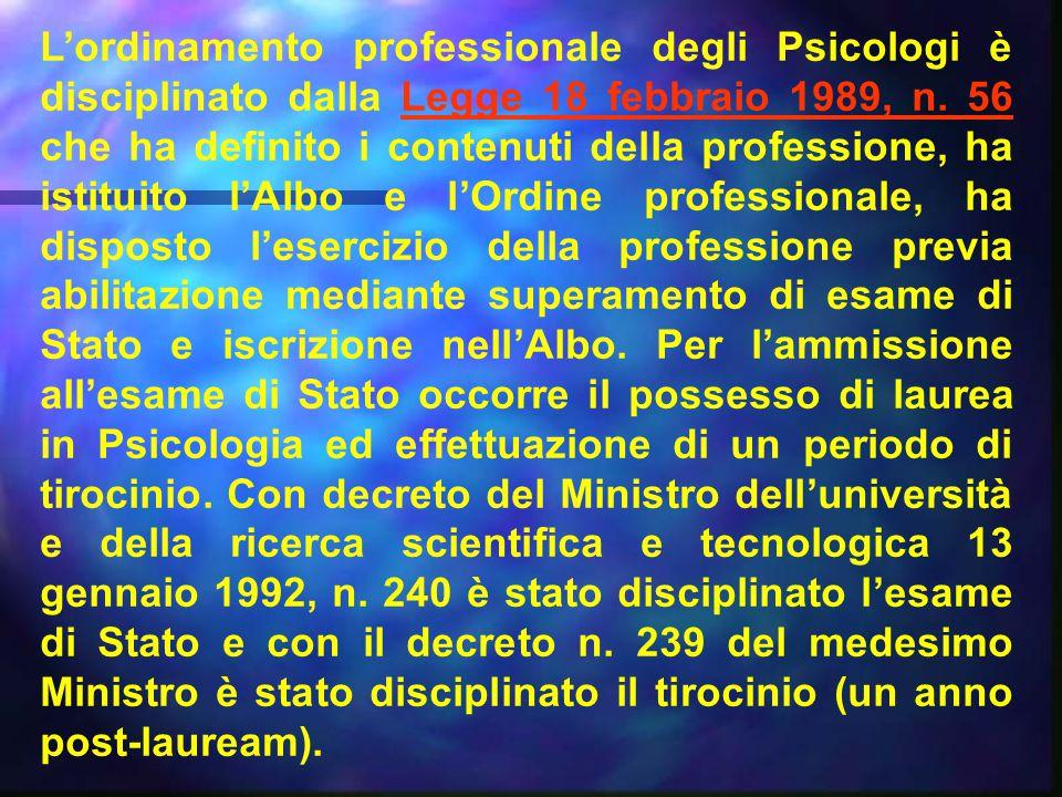 L'ordinamento professionale degli Psicologi è disciplinato dalla Legge 18 febbraio 1989, n. 56 che ha definito i contenuti della professione, ha istit