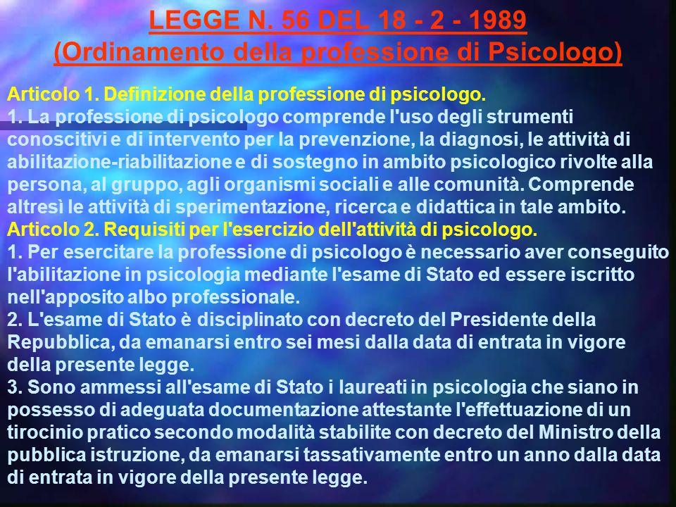 LEGGE N. 56 DEL 18 - 2 - 1989 (Ordinamento della professione di Psicologo) Articolo 1.