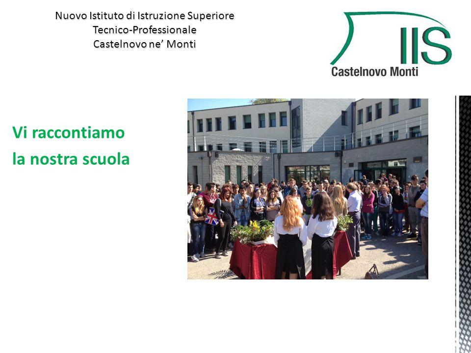 Vi raccontiamo la nostra scuola Nuovo Istituto di Istruzione Superiore Tecnico-Professionale Castelnovo ne' Monti