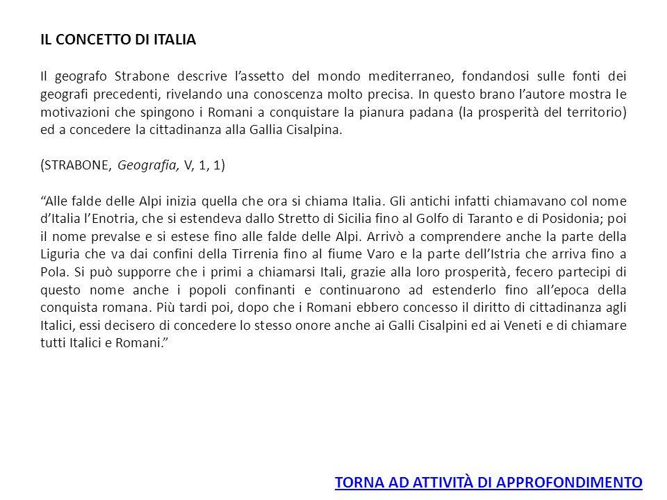 IL CONCETTO DI ITALIA Il geografo Strabone descrive l'assetto del mondo mediterraneo, fondandosi sulle fonti dei geografi precedenti, rivelando una co
