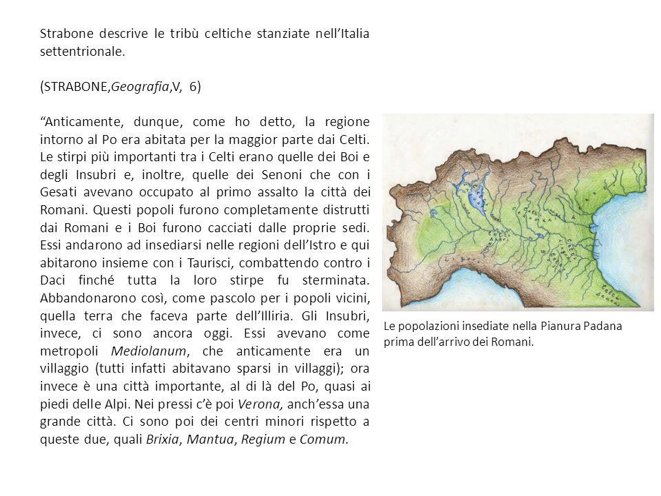 """Strabone descrive le tribù celtiche stanziate nell'Italia settentrionale. (STRABONE,Geografia,V, 6) """"Anticamente, dunque, come ho detto, la regione in"""