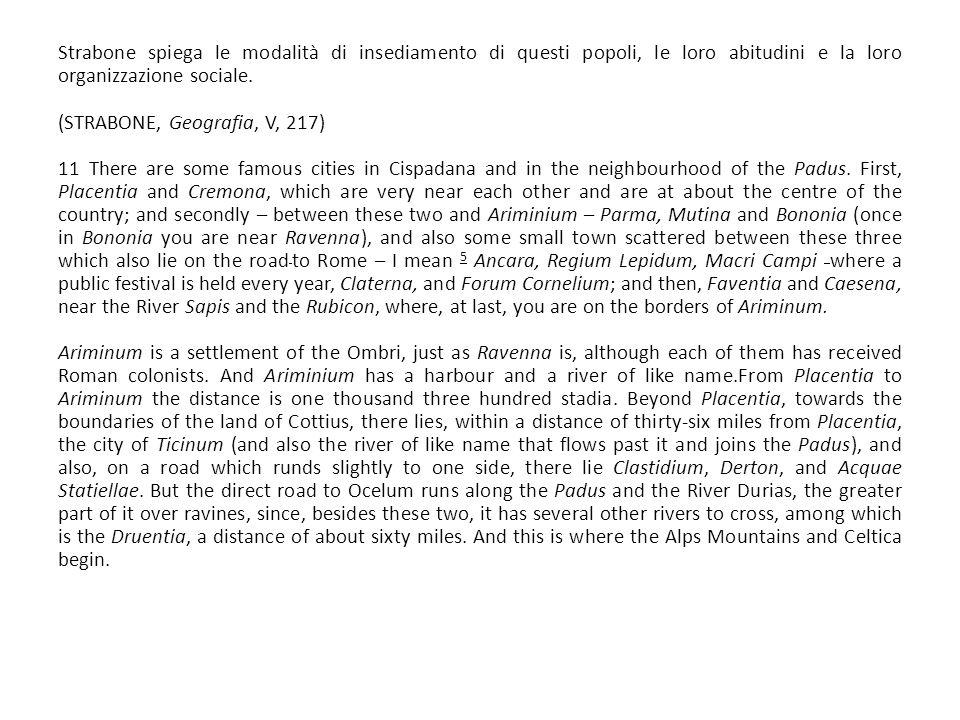 Strabone spiega le modalità di insediamento di questi popoli, le loro abitudini e la loro organizzazione sociale. (STRABONE, Geografia, V, 217) 11 The