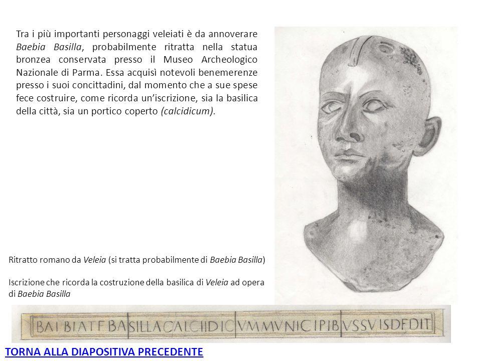 Ritratto romano da Veleia (si tratta probabilmente di Baebia Basilla) Iscrizione che ricorda la costruzione della basilica di Veleia ad opera di Baebi