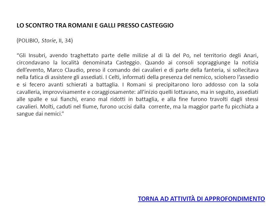 """LO SCONTRO TRA ROMANI E GALLI PRESSO CASTEGGIO (POLIBIO, Storie, II, 34) """"Gli Insubri, avendo traghettato parte delle milizie al di là del Po, nel ter"""