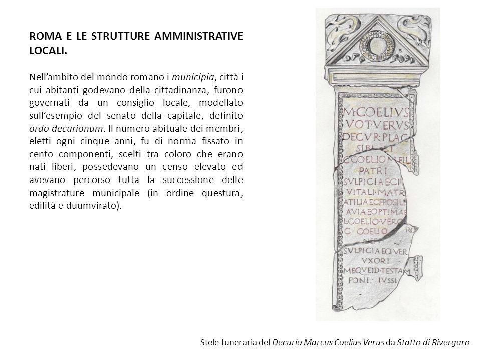 ROMA E LE STRUTTURE AMMINISTRATIVE LOCALI. Nell'ambito del mondo romano i municipia, città i cui abitanti godevano della cittadinanza, furono governat