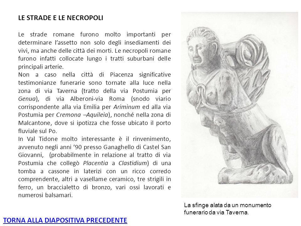 LE STRADE E LE NECROPOLI Le strade romane furono molto importanti per determinare l'assetto non solo degli insediamenti dei vivi, ma anche delle città dei morti.