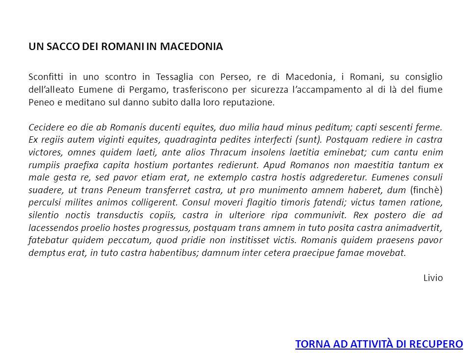 UN SACCO DEI ROMANI IN MACEDONIA Sconfitti in uno scontro in Tessaglia con Perseo, re di Macedonia, i Romani, su consiglio dell'alleato Eumene di Perg