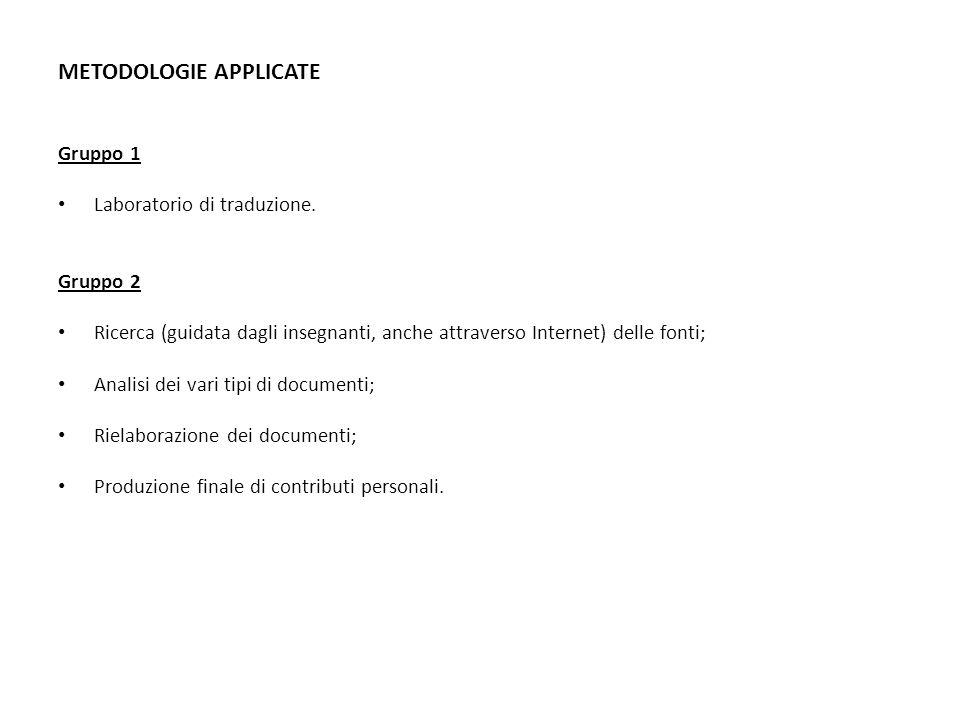 METODOLOGIE APPLICATE Gruppo 1 Laboratorio di traduzione. Gruppo 2 Ricerca (guidata dagli insegnanti, anche attraverso Internet) delle fonti; Analisi