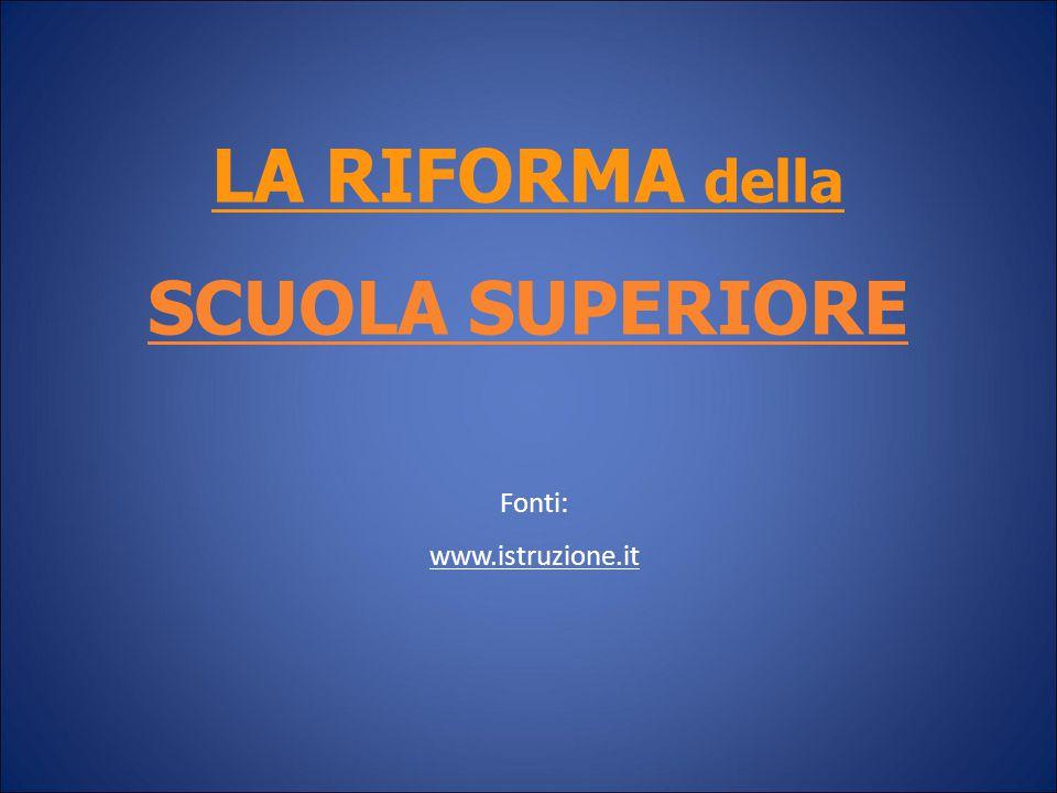 LA RIFORMA della SCUOLA SUPERIORE SCUOLA SUPERIORE Fonti: www.istruzione.it