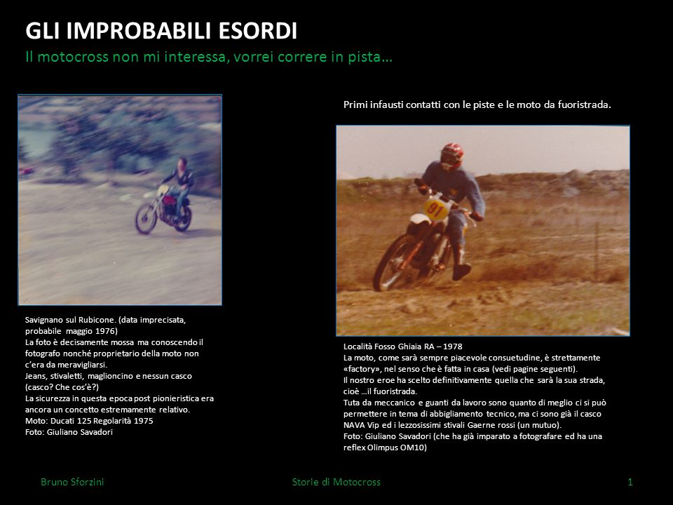 Pagina di servizio Bruno SforziniStorie di Motocross2 Lavori in corso Questo fascicolo è la conversione in formato digitale di un volumetto di cazzate e fotografie prodotto a suo tempo negli anni 1979 – 1983 che sono anche stati gli anni d'oro del motocross in Italia.