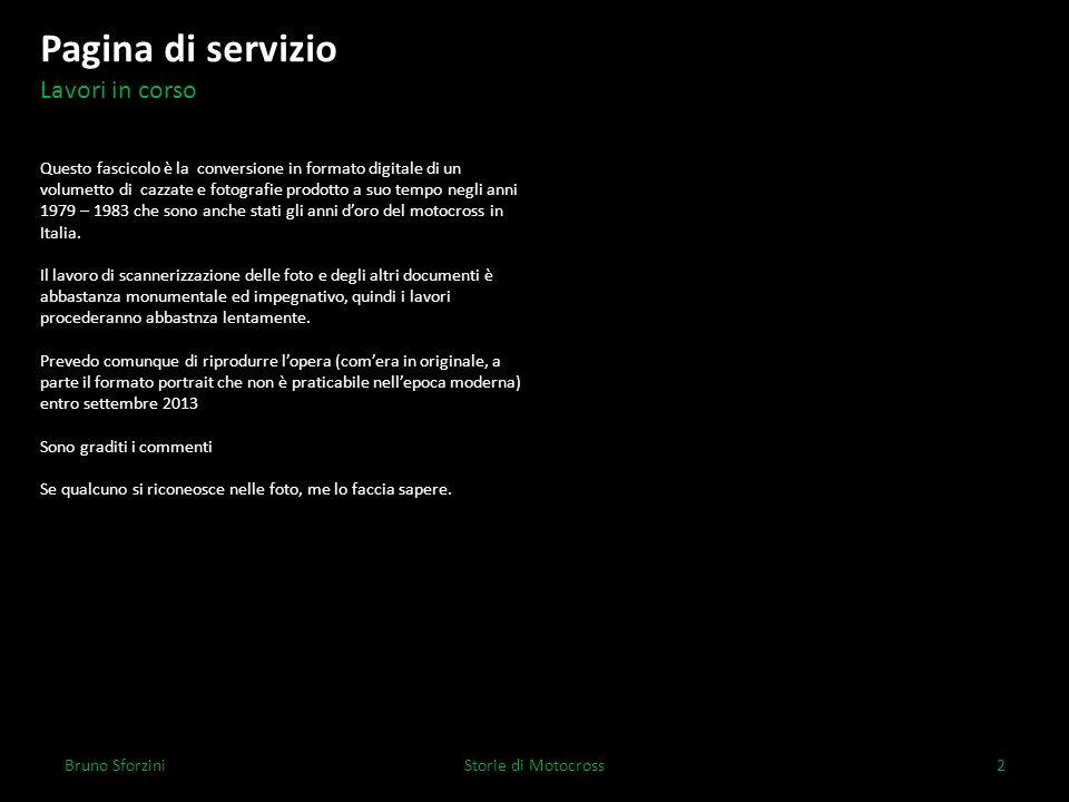 Pagina di servizio Bruno SforziniStorie di Motocross2 Lavori in corso Questo fascicolo è la conversione in formato digitale di un volumetto di cazzate