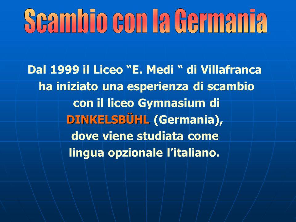 """Dal 1999 il Liceo """"E. Medi """" di Villafranca ha iniziato una esperienza di scambio con il liceo Gymnasium di DINKELSBÜHL DINKELSBÜHL (Germania), dove v"""