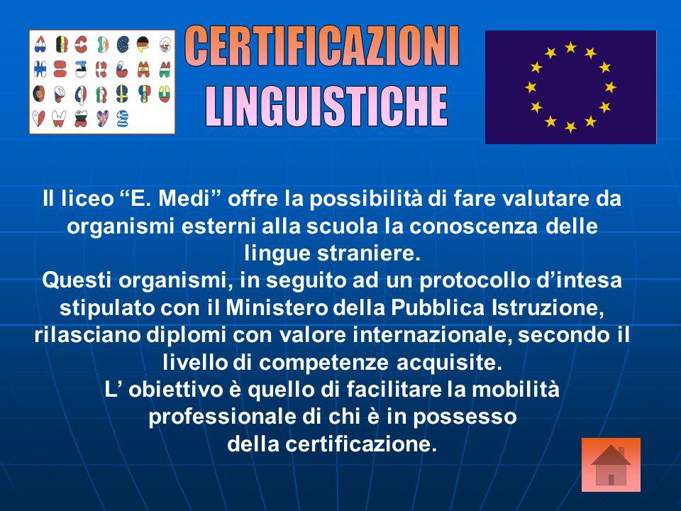 """Il liceo """"E. Medi"""" offre la possibilità di fare valutare da organismi esterni alla scuola la conoscenza delle lingue straniere. Questi organismi, in s"""