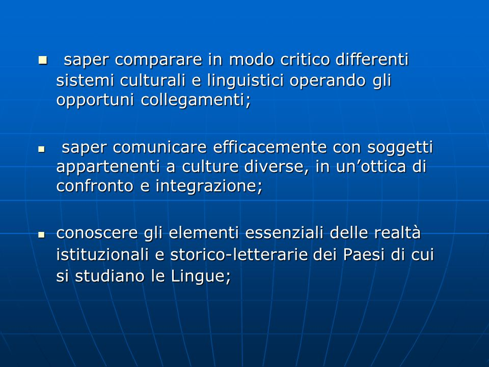 saper comparare in modo critico differenti sistemi culturali e linguistici operando gli opportuni collegamenti; saper comparare in modo critico differ