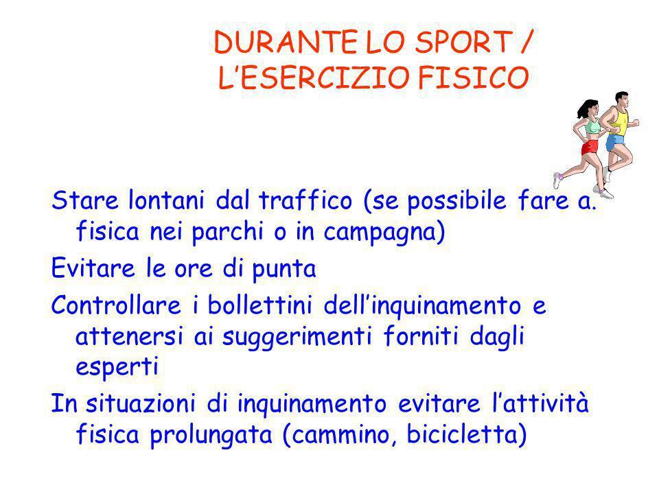 DURANTE LO SPORT / L'ESERCIZIO FISICO Stare lontani dal traffico (se possibile fare a.