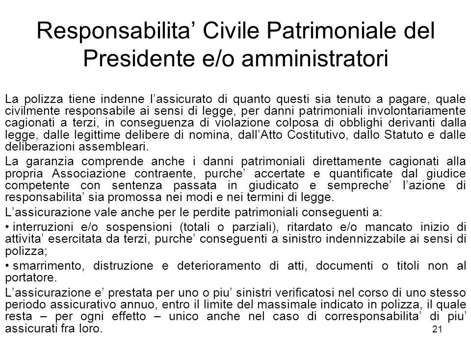 21 Responsabilita' Civile Patrimoniale del Presidente e/o amministratori La polizza tiene indenne l'assicurato di quanto questi sia tenuto a pagare, q