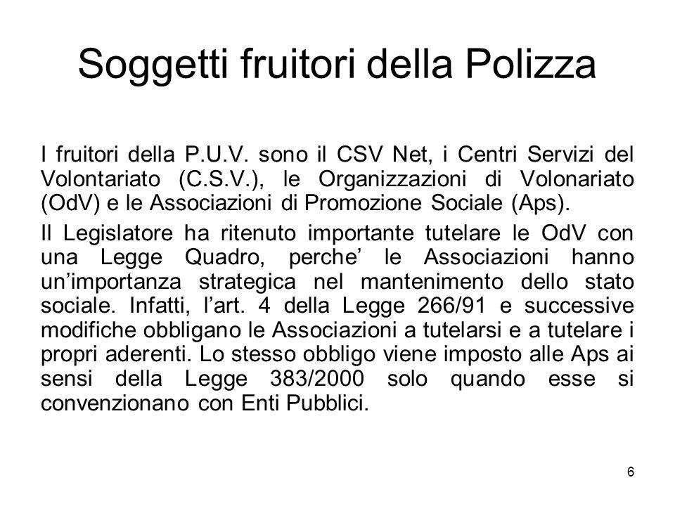 6 Soggetti fruitori della Polizza I fruitori della P.U.V. sono il CSV Net, i Centri Servizi del Volontariato (C.S.V.), le Organizzazioni di Volonariat