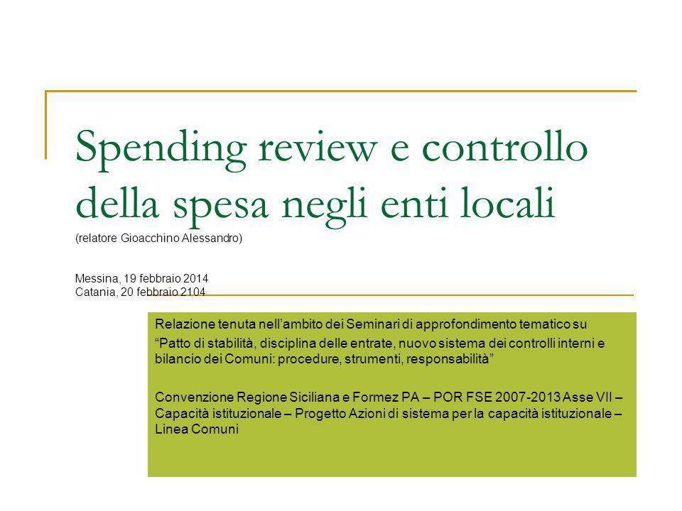 Spending review e controllo della spesa negli enti locali (relatore Gioacchino Alessandro) Messina, 19 febbraio 2014 Catania, 20 febbraio 2104 Relazio