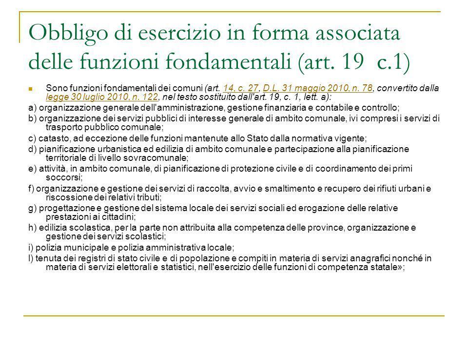 Obbligo di esercizio in forma associata delle funzioni fondamentali (art. 19 c.1) Sono funzioni fondamentali dei comuni (art. 14, c. 27, D.L. 31 maggi