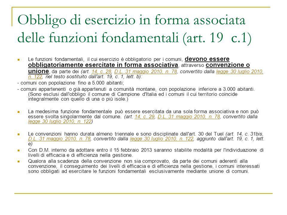 Obbligo di esercizio in forma associata delle funzioni fondamentali (art. 19 c.1) Le funzioni fondamentali, il cui esercizio è obbligatorio per i comu