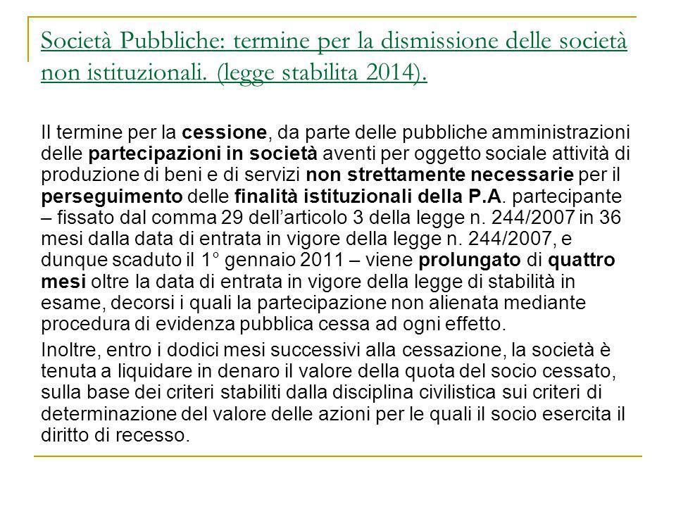 Società Pubbliche: termine per la dismissione delle società non istituzionali. (legge stabilita 2014). Il termine per la cessione, da parte delle pubb