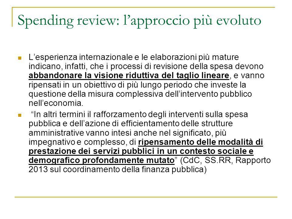 Spending review: l'approccio più evoluto L'esperienza internazionale e le elaborazioni più mature indicano, infatti, che i processi di revisione della
