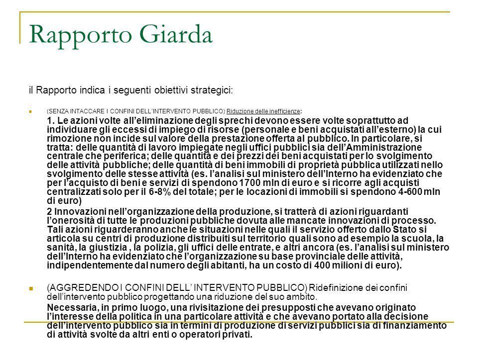 Rapporto Giarda il Rapporto indica i seguenti obiettivi strategici: (SENZA INTACCARE I CONFINI DELL'INTERVENTO PUBBLICO) Riduzione delle inefficienze: