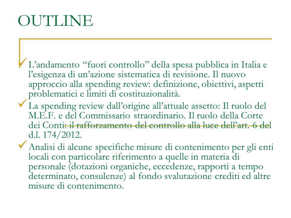 """OUTLINE L'andamento """"fuori controllo"""" della spesa pubblica in Italia e l'esigenza di un'azione sistematica di revisione. Il nuovo approccio alla spend"""