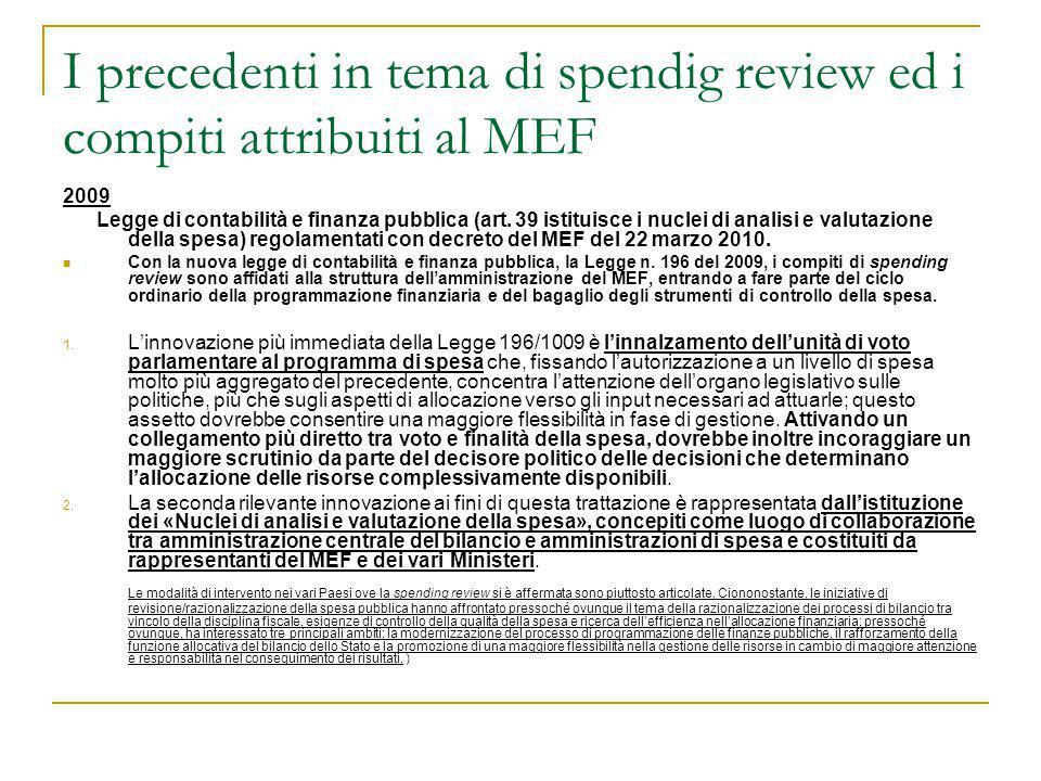 I precedenti in tema di spendig review ed i compiti attribuiti al MEF 2009 Legge di contabilità e finanza pubblica (art. 39 istituisce i nuclei di ana