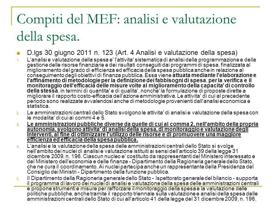 Compiti del MEF: analisi e valutazione della spesa. D.lgs 30 giugno 2011 n. 123 (Art. 4 Analisi e valutazione della spesa) 1. L'analisi e valutazione
