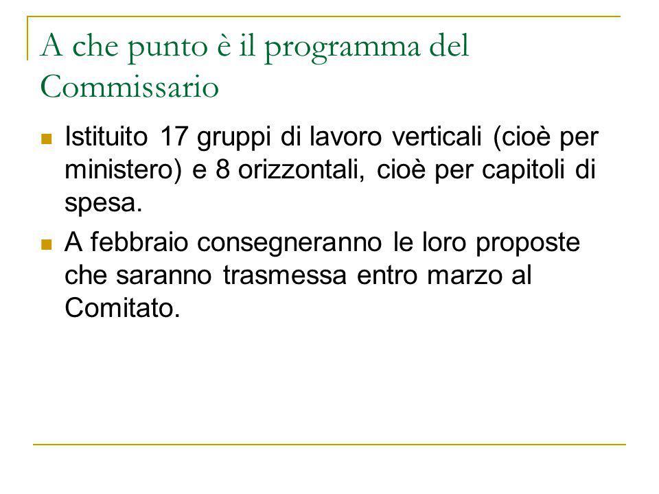 A che punto è il programma del Commissario Istituito 17 gruppi di lavoro verticali (cioè per ministero) e 8 orizzontali, cioè per capitoli di spesa. A