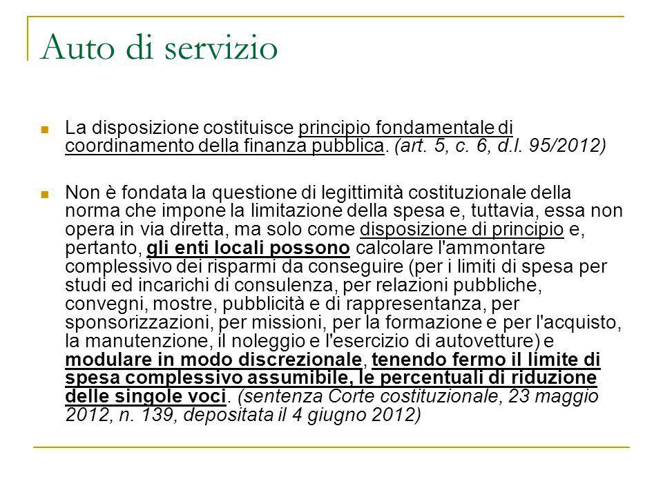 Auto di servizio La disposizione costituisce principio fondamentale di coordinamento della finanza pubblica. (art. 5, c. 6, d.l. 95/2012) Non è fondat