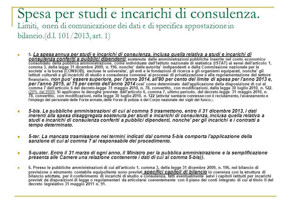 Spesa per studi e incarichi di consulenza. Limiti, oneri di comunicazione dei dati e di specifica appostazione in bilancio.(d.l. 101/2013, art. 1) 5.