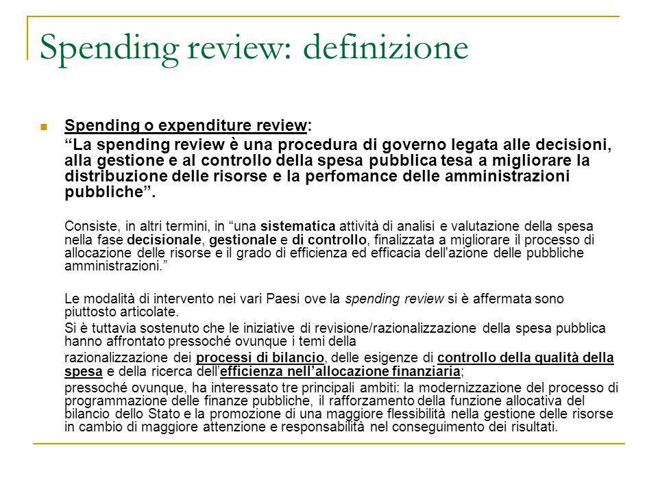 Spending review: obiettivi (1) Obiettivi: Superare l'approccio incrementale alle decisioni di allocazione della spesa, in base alla quale si apportano incrementi marginali alla spesa storica attraverso il sistematico rifinanziamento delle politiche di spesa senza valutarne qualità ed efficienza in relazione agli obiettivi prestabiliti;