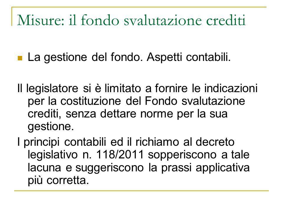 Misure: il fondo svalutazione crediti La gestione del fondo. Aspetti contabili. Il legislatore si è limitato a fornire le indicazioni per la costituzi